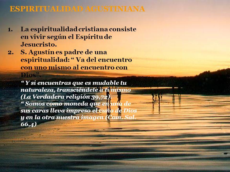 ESPIRITUALIDAD AGUSTINIANA 1.La espiritualidad cristiana consiste en vivir según el Espíritu de Jesucristo. 2.S. Agustín es padre de una espiritualida