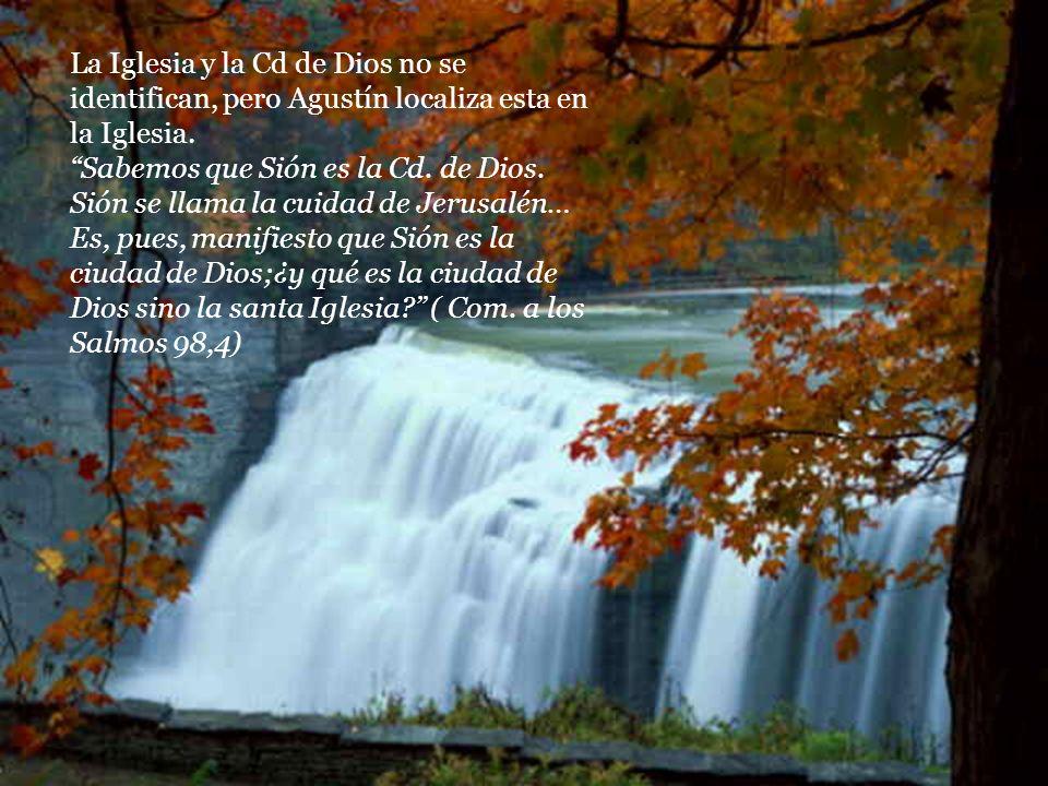 La Iglesia y la Cd de Dios no se identifican, pero Agustín localiza esta en la Iglesia. Sabemos que Sión es la Cd. de Dios. Sión se llama la cuidad de