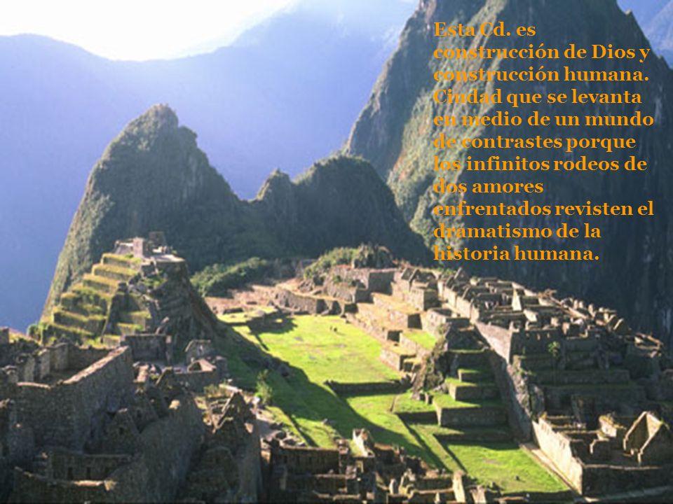 Esta Cd. es construcción de Dios y construcción humana. Ciudad que se levanta en medio de un mundo de contrastes porque los infinitos rodeos de dos am