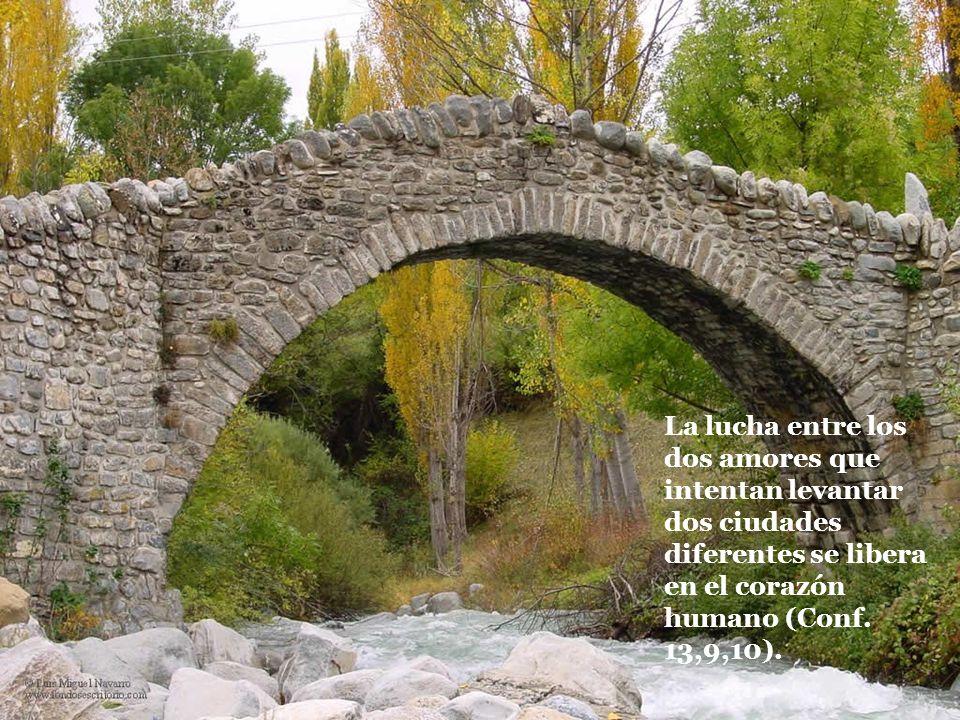 La lucha entre los dos amores que intentan levantar dos ciudades diferentes se libera en el corazón humano (Conf. 13,9,10).