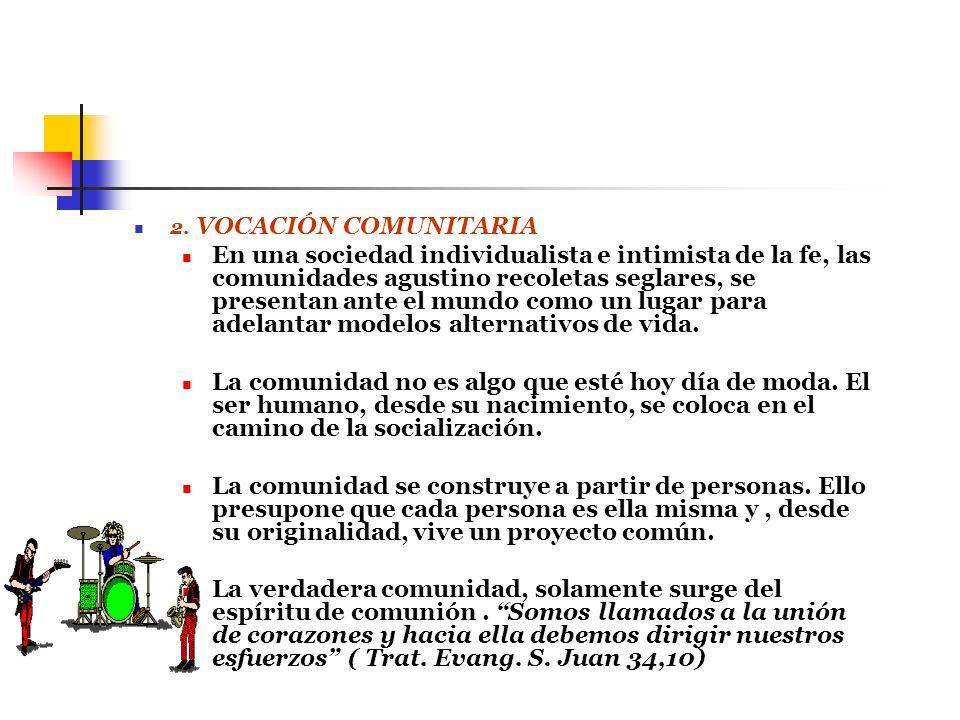 2. VOCACIÓN COMUNITARIA En una sociedad individualista e intimista de la fe, las comunidades agustino recoletas seglares, se presentan ante el mundo c