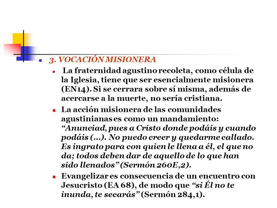 3. VOCACIÓN MISIONERA La fraternidad agustino recoleta, como célula de la Iglesia, tiene que ser esencialmente misionera (EN14). Si se cerrara sobre s