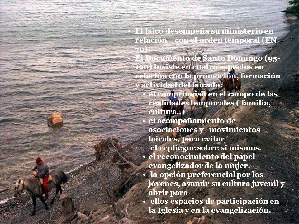 El laico desempeña su ministerio en relación con el orden temporal (EN 70). El Documento de Santo Domingo (95- 120) insiste en cuatro aspectos en rela
