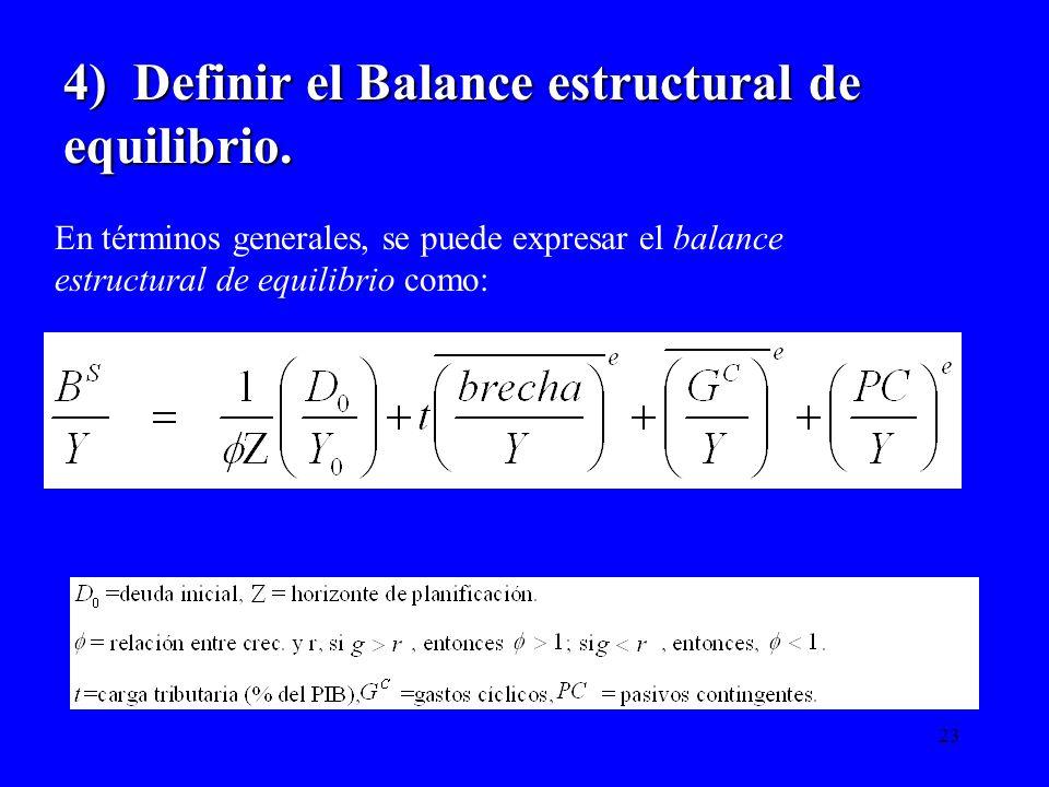 23 4) Definir el Balance estructural de equilibrio. En términos generales, se puede expresar el balance estructural de equilibrio como: