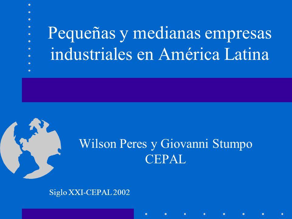 Pequeñas y medianas empresas industriales en América Latina Wilson Peres y Giovanni Stumpo CEPAL Siglo XXI-CEPAL 2002