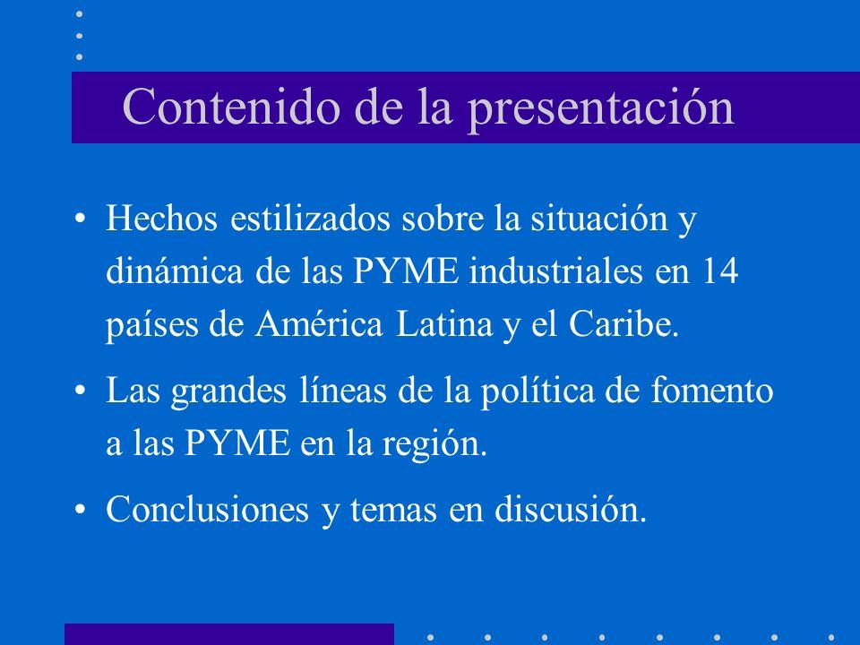 Contenido de la presentación Hechos estilizados sobre la situación y dinámica de las PYME industriales en 14 países de América Latina y el Caribe. Las