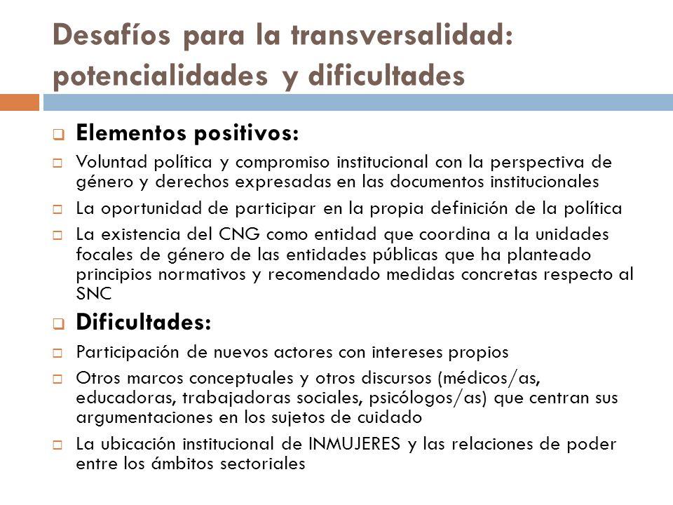 Desafíos para la transversalidad: potencialidades y dificultades Elementos positivos: Voluntad política y compromiso institucional con la perspectiva