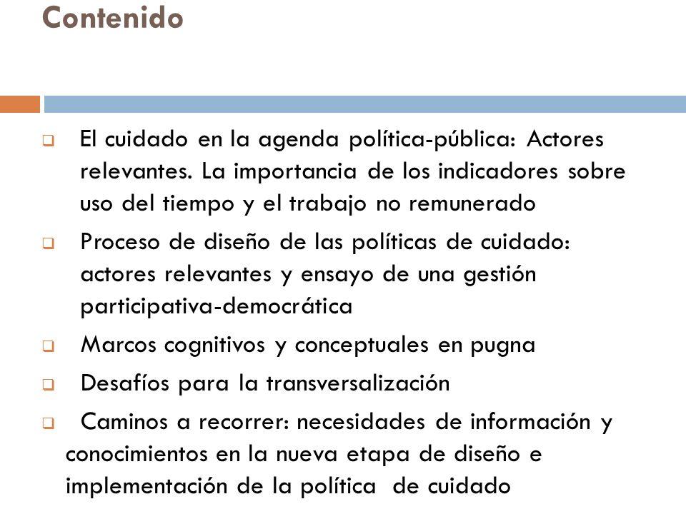 Contenido El cuidado en la agenda política-pública: Actores relevantes. La importancia de los indicadores sobre uso del tiempo y el trabajo no remuner