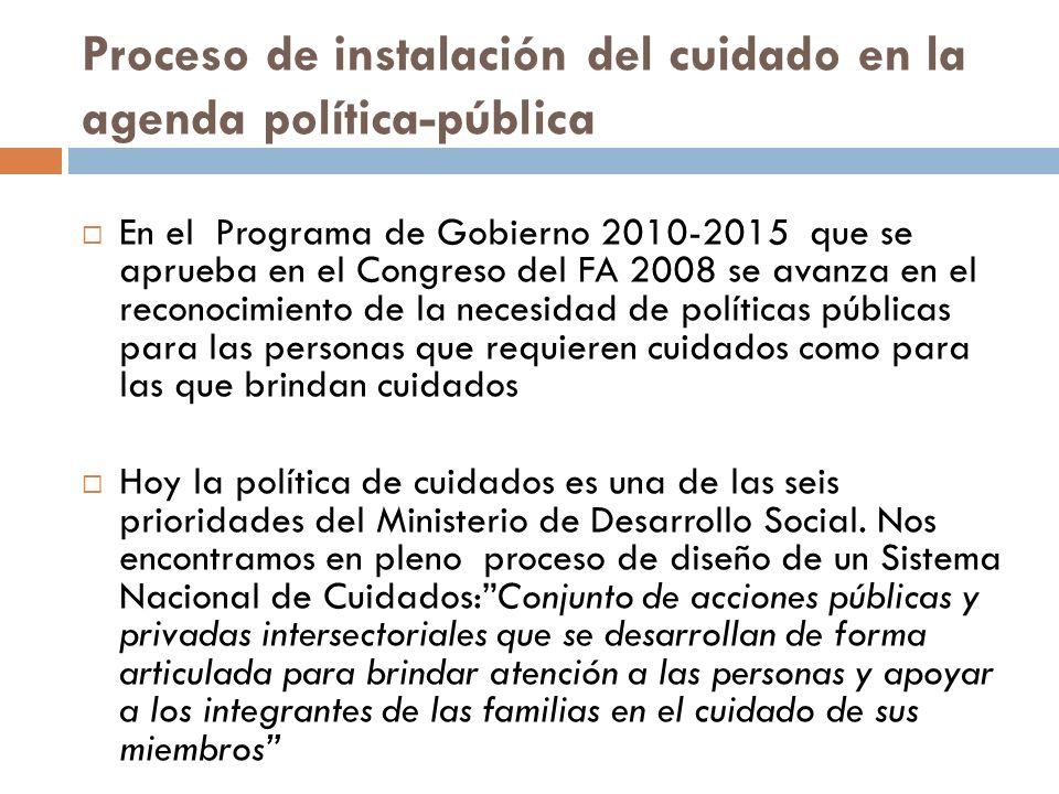 Proceso de instalación del cuidado en la agenda política-pública En el Programa de Gobierno 2010-2015 que se aprueba en el Congreso del FA 2008 se ava
