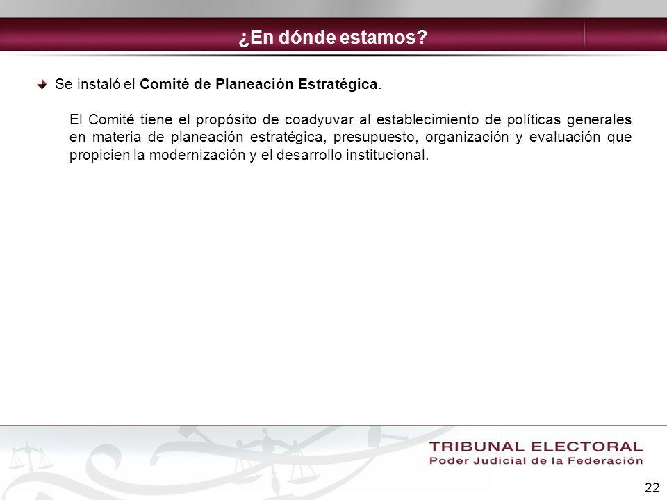 22 Se instaló el Comité de Planeación Estratégica. El Comité tiene el propósito de coadyuvar al establecimiento de políticas generales en materia de p