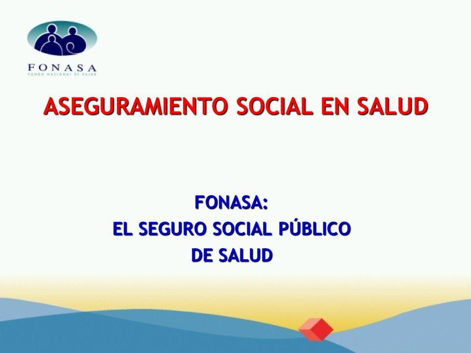 ASEGURAMIENTO SOCIAL EN SALUD FONASA: EL SEGURO SOCIAL PÚBLICO DE SALUD