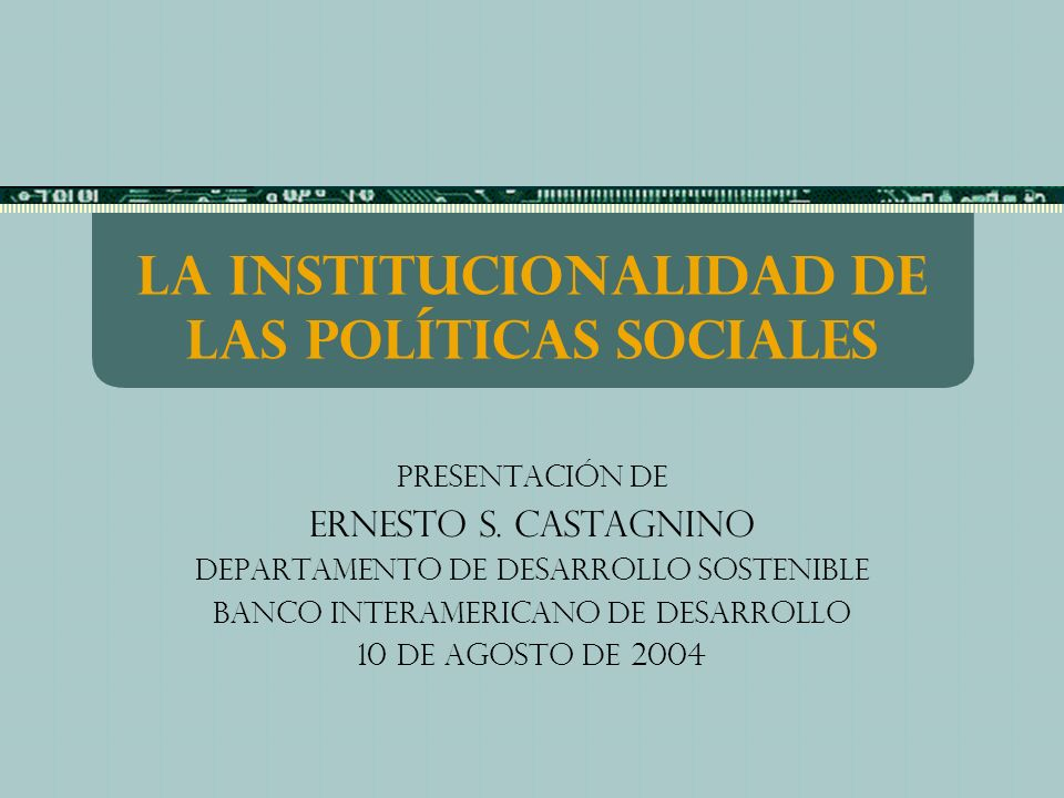 La institucionalidad de las políticas sociales Presentación de Ernesto s.