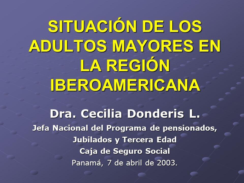 SITUACIÓN DE LOS ADULTOS MAYORES EN LA REGIÓN IBEROAMERICANA Dra. Cecilia Donderis L. Jefa Nacional del Programa de pensionados, Jubilados y Tercera E