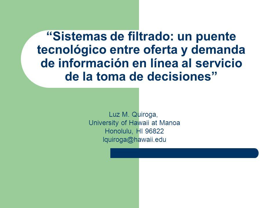 Sistemas de filtrado: un puente tecnológico entre oferta y demanda de información en línea al servicio de la toma de decisiones Luz M. Quiroga, Univer
