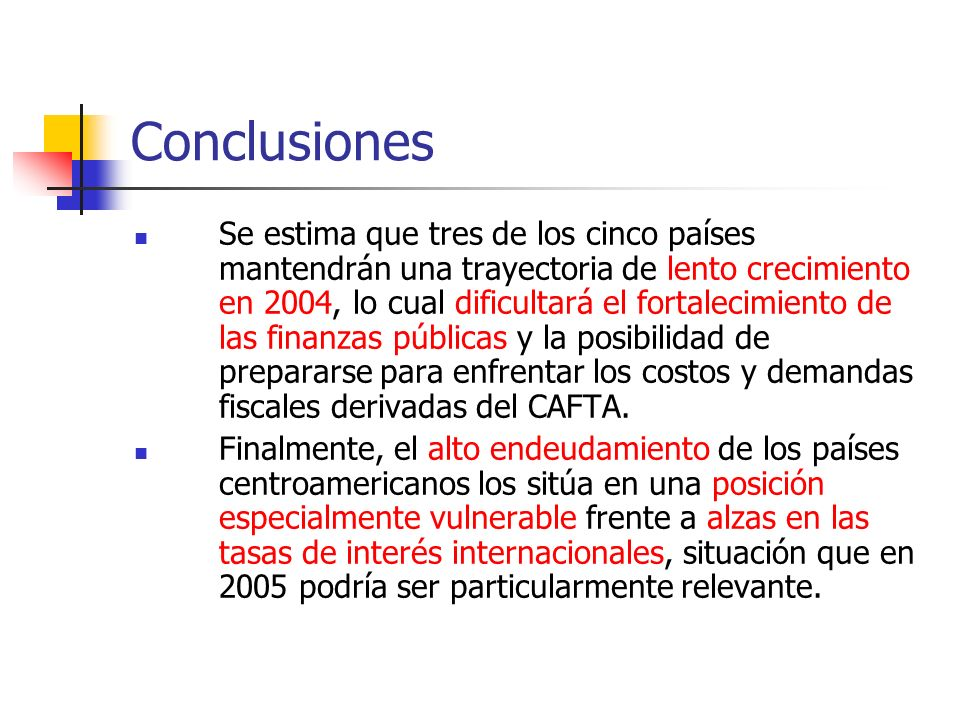 Conclusiones Se estima que tres de los cinco países mantendrán una trayectoria de lento crecimiento en 2004, lo cual dificultará el fortalecimiento de