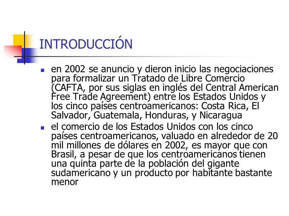 INTRODUCCIÓN en 2002 se anuncio y dieron inicio las negociaciones para formalizar un Tratado de Libre Comercio (CAFTA, por sus siglas en inglés del Ce