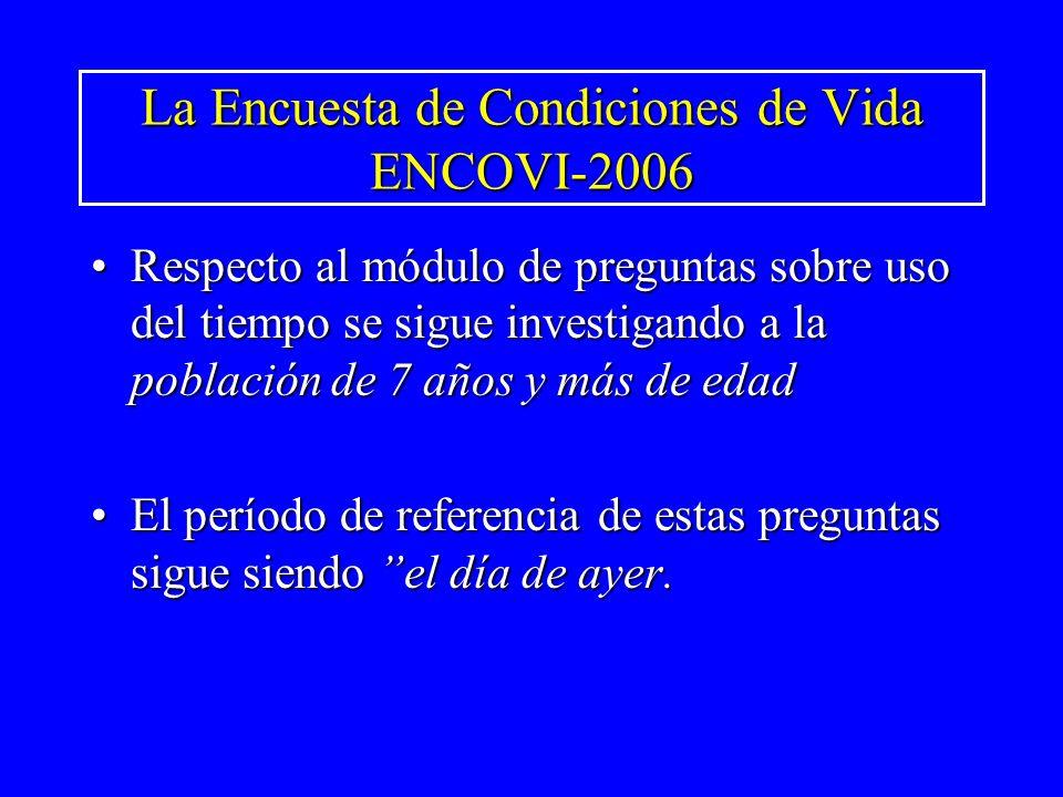 La Encuesta de Condiciones de Vida ENCOVI-2006 Respecto al módulo de preguntas sobre uso del tiempo se sigue investigando a la población de 7 años y m