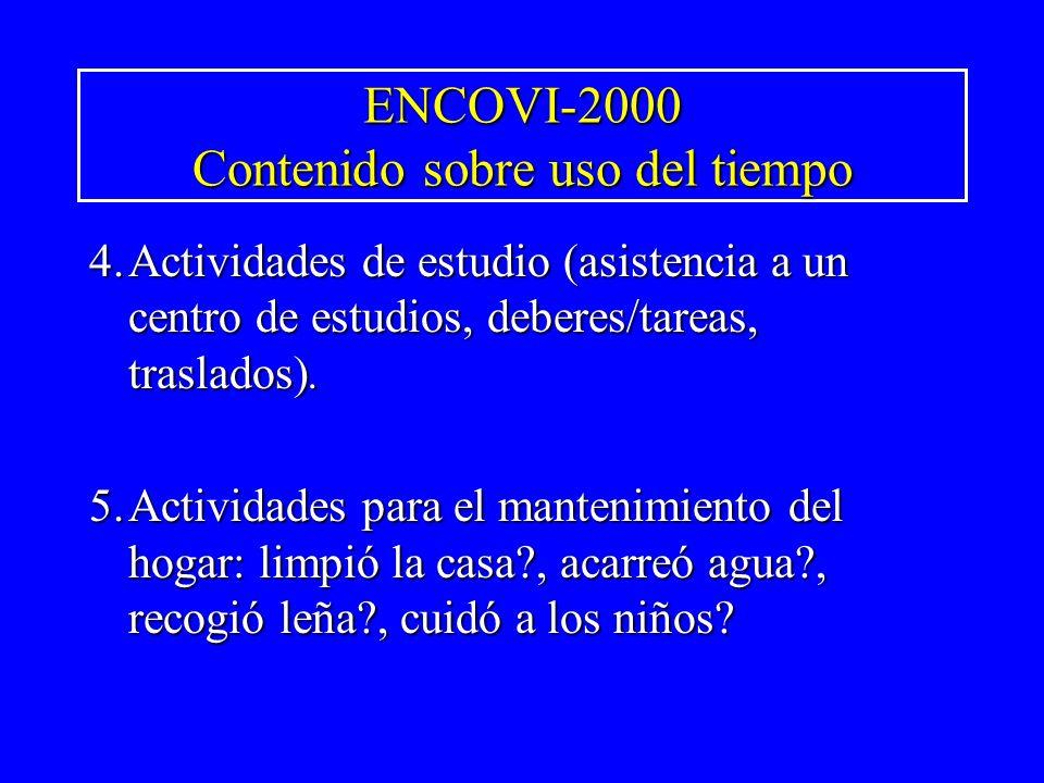 ENCOVI-2000 Contenido sobre uso del tiempo 4.Actividades de estudio (asistencia a un centro de estudios, deberes/tareas, traslados). 5.Actividades par