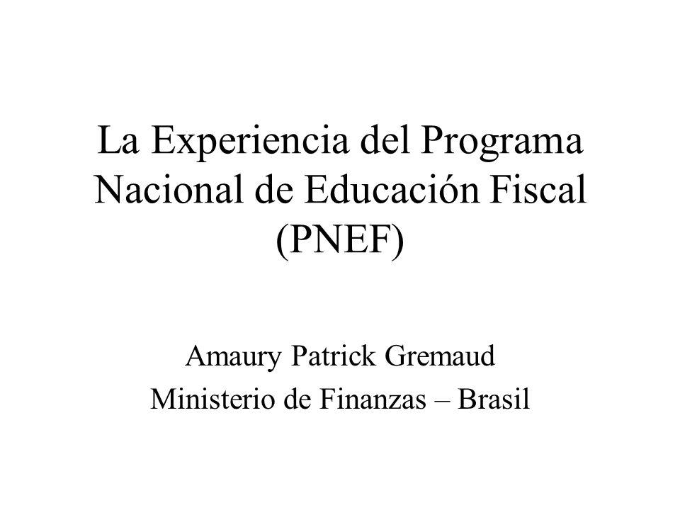 La Experiencia del Programa Nacional de Educación Fiscal (PNEF) Amaury Patrick Gremaud Ministerio de Finanzas – Brasil