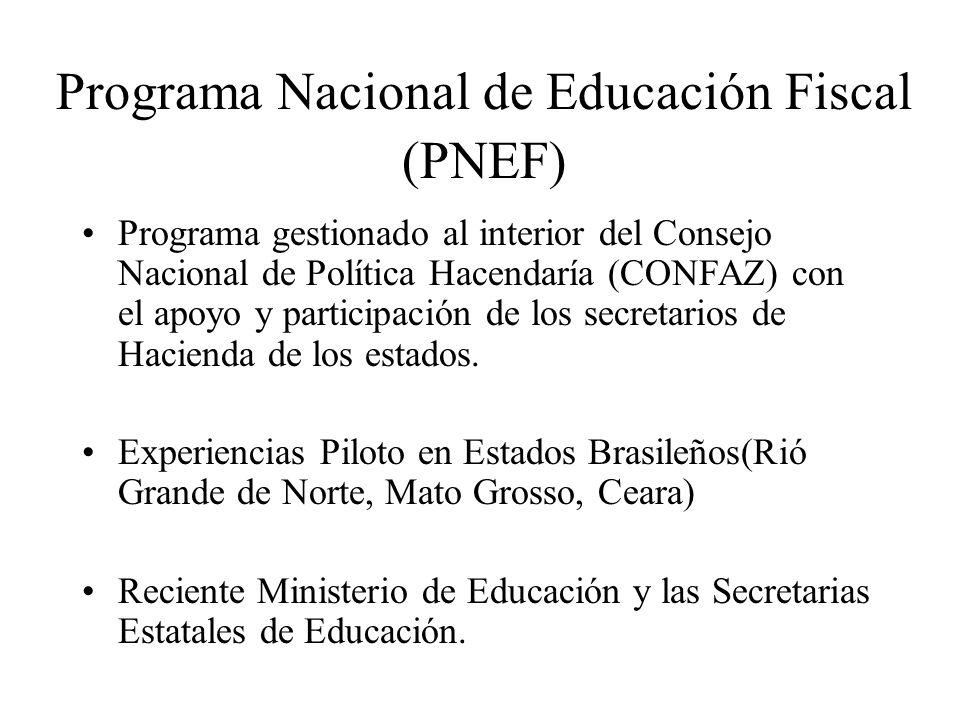 Programa Nacional de Educación Fiscal (PNEF) Programa gestionado al interior del Consejo Nacional de Política Hacendaría (CONFAZ) con el apoyo y participación de los secretarios de Hacienda de los estados.