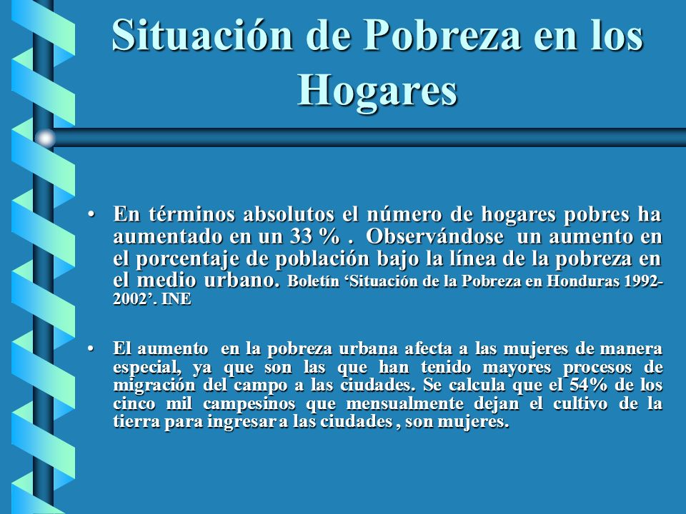 Situación de Pobreza en los Hogares En términos absolutos el número de hogares pobres ha aumentado en un 33 %. Observándose un aumento en el porcentaj