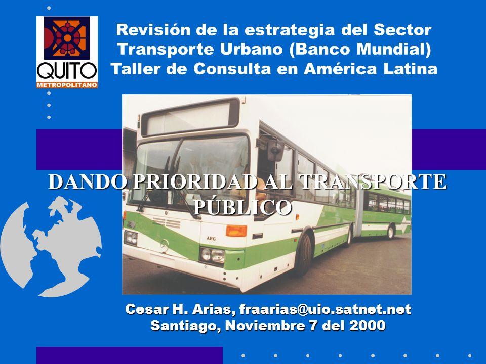 DANDO PRIORIDAD AL TRANSPORTE PÚBLICO DANDO PRIORIDAD AL TRANSPORTE PÚBLICO Cesar H. Arias, fraarias@uio.satnet.net Santiago, Noviembre 7 del 2000 Rev