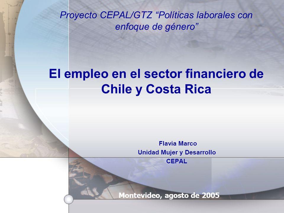 Proyecto CEPAL/GTZ Políticas laborales con enfoque de género El empleo en el sector financiero de Chile y Costa Rica Flavia Marco Unidad Mujer y Desarrollo CEPAL Montevideo, agosto de 2005