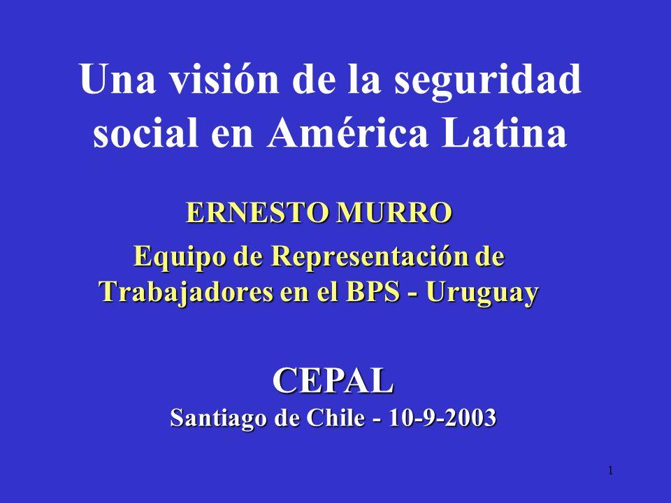 1 Una visión de la seguridad social en América Latina ERNESTO MURRO Equipo de Representación de Trabajadores en el BPS - Uruguay CEPAL Santiago de Chi