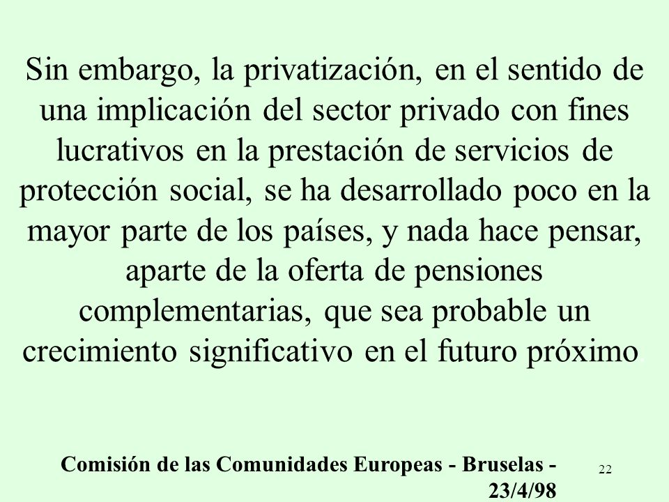 22 Sin embargo, la privatización, en el sentido de una implicación del sector privado con fines lucrativos en la prestación de servicios de protección