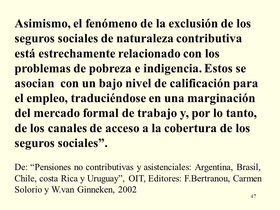 47 Asimismo, el fenómeno de la exclusión de los seguros sociales de naturaleza contributiva está estrechamente relacionado con los problemas de pobrez