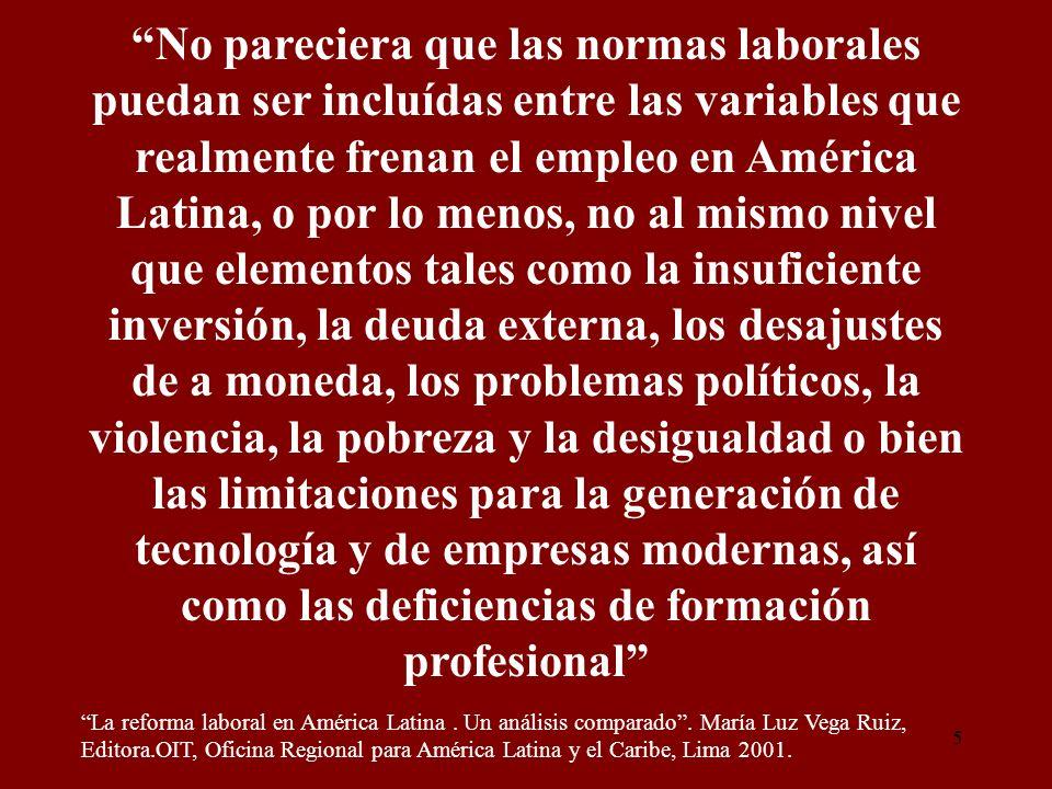 5 No pareciera que las normas laborales puedan ser incluídas entre las variables que realmente frenan el empleo en América Latina, o por lo menos, no