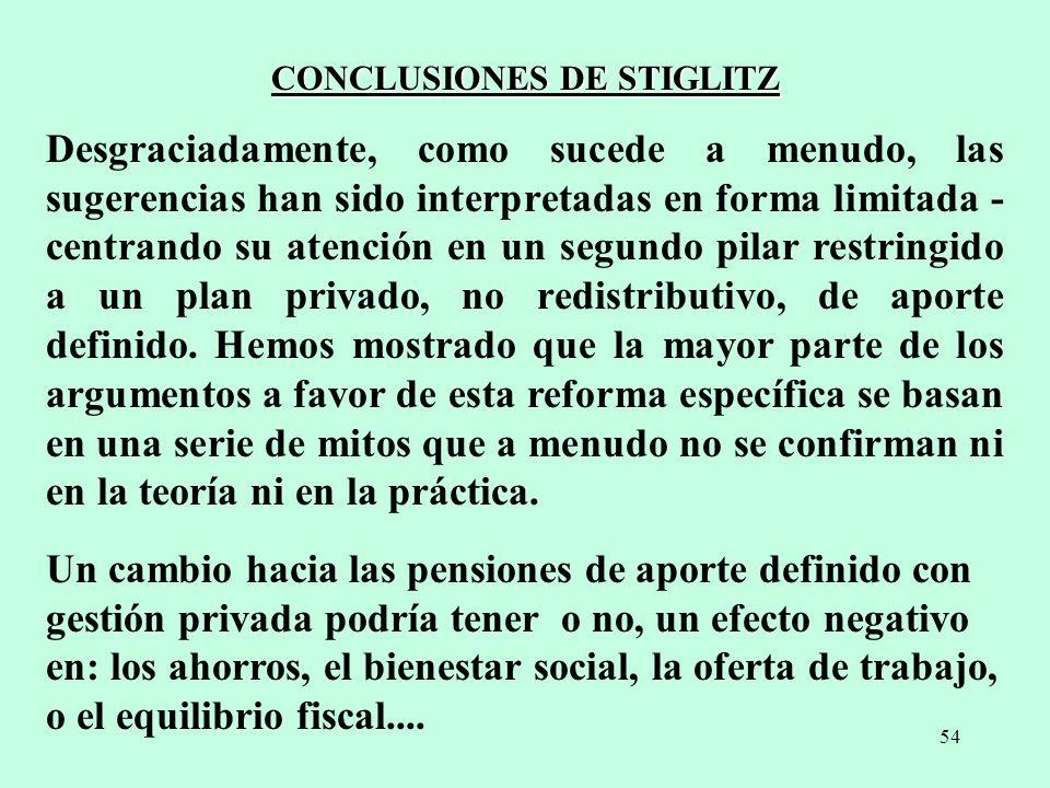 54 CONCLUSIONES DE STIGLITZ Desgraciadamente, como sucede a menudo, las sugerencias han sido interpretadas en forma limitada - centrando su atención e