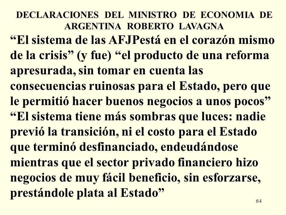 64 DECLARACIONES DEL MINISTRO DE ECONOMIA DE ARGENTINA ROBERTO LAVAGNA El sistema de las AFJPestá en el corazón mismo de la crisis (y fue) el producto