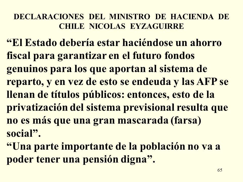 65 DECLARACIONES DEL MINISTRO DE HACIENDA DE CHILE NICOLAS EYZAGUIRRE El Estado debería estar haciéndose un ahorro fiscal para garantizar en el futuro