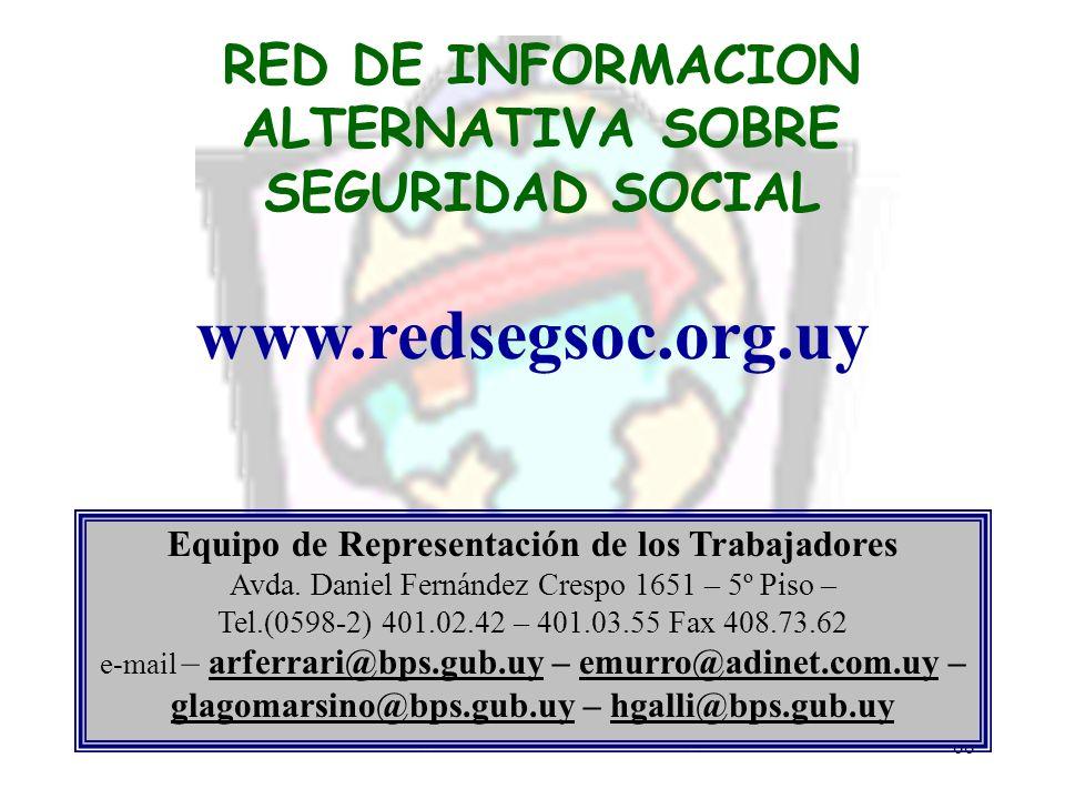 66 RED DE INFORMACION ALTERNATIVA SOBRE SEGURIDAD SOCIAL www.redsegsoc.org.uy Equipo de Representación de los Trabajadores Avda. Daniel Fernández Cres