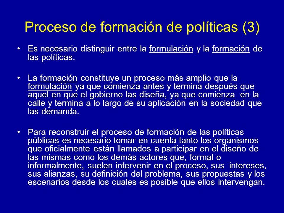 Proceso de formación de políticas (3) Es necesario distinguir entre la formulación y la formación de las políticas. La formación constituye un proceso