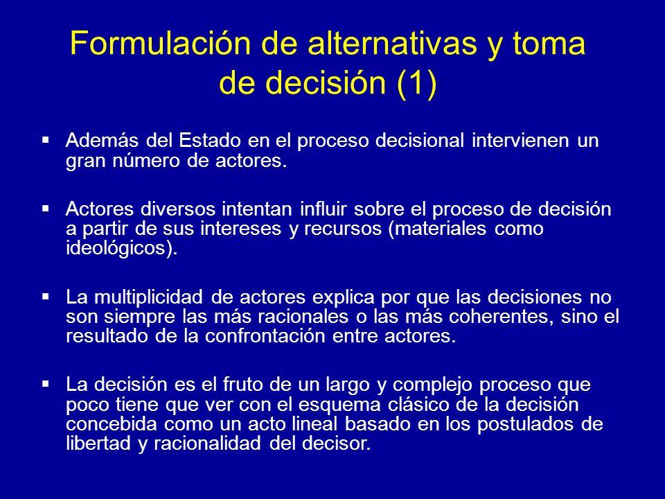 Formulación de alternativas y toma de decisión (1) Además del Estado en el proceso decisional intervienen un gran número de actores. Actores diversos