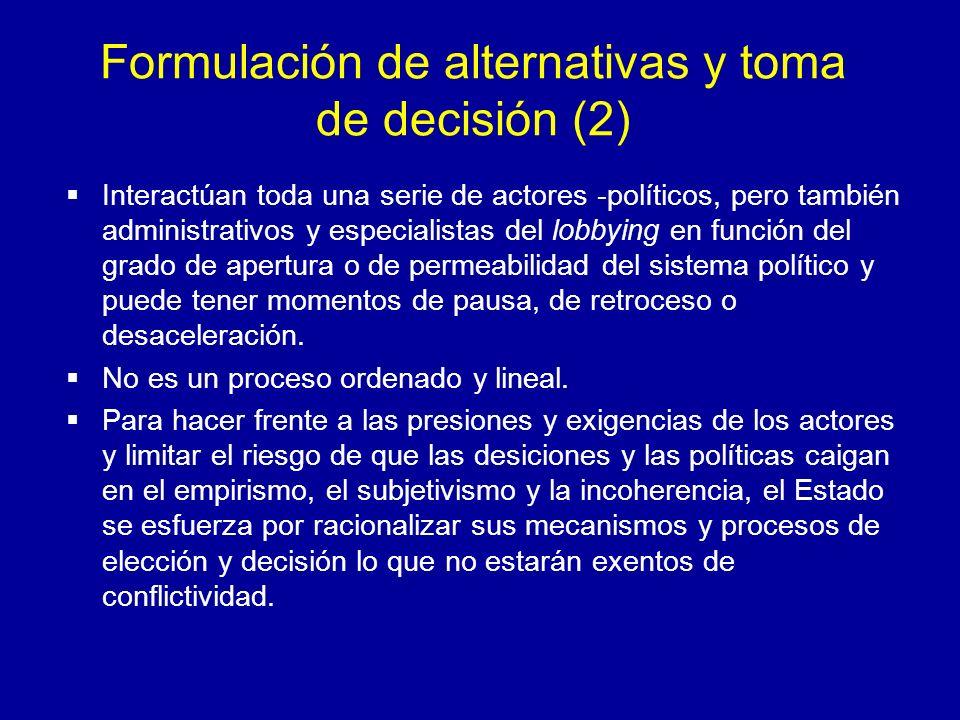 Formulación de alternativas y toma de decisión (2) Interactúan toda una serie de actores -políticos, pero también administrativos y especialistas del