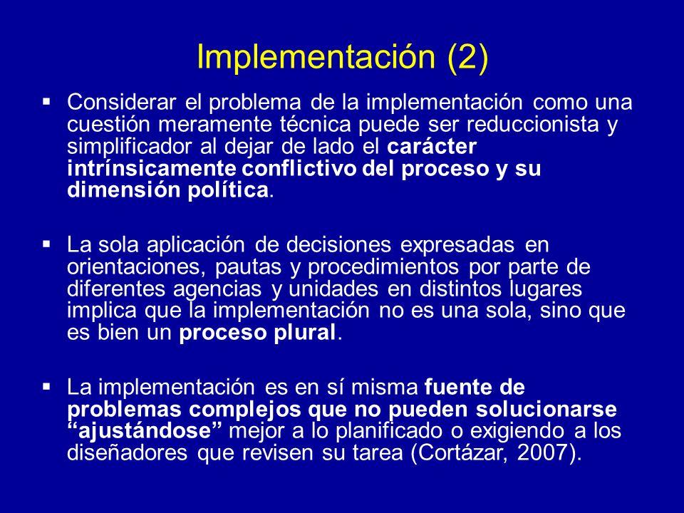 Implementación (2) Considerar el problema de la implementación como una cuestión meramente técnica puede ser reduccionista y simplificador al dejar de