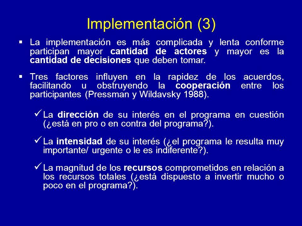 Implementación (3) La implementación es más complicada y lenta conforme participan mayor cantidad de actores y mayor es la cantidad de decisiones que