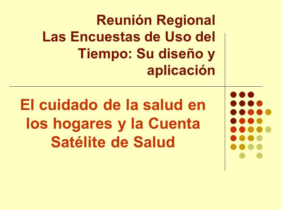 El cuidado de la salud en los hogares y la Cuenta Satélite de Salud Reunión Regional Las Encuestas de Uso del Tiempo: Su diseño y aplicación