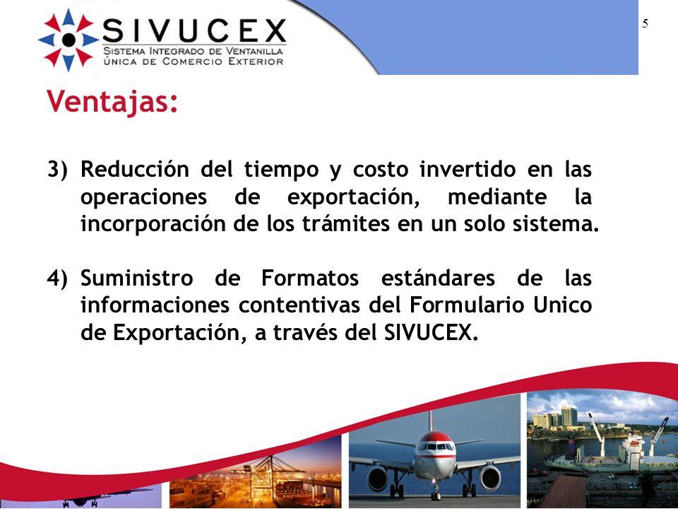 5 Ventajas: 3)Reducción del tiempo y costo invertido en las operaciones de exportación, mediante la incorporación de los trámites en un solo sistema.