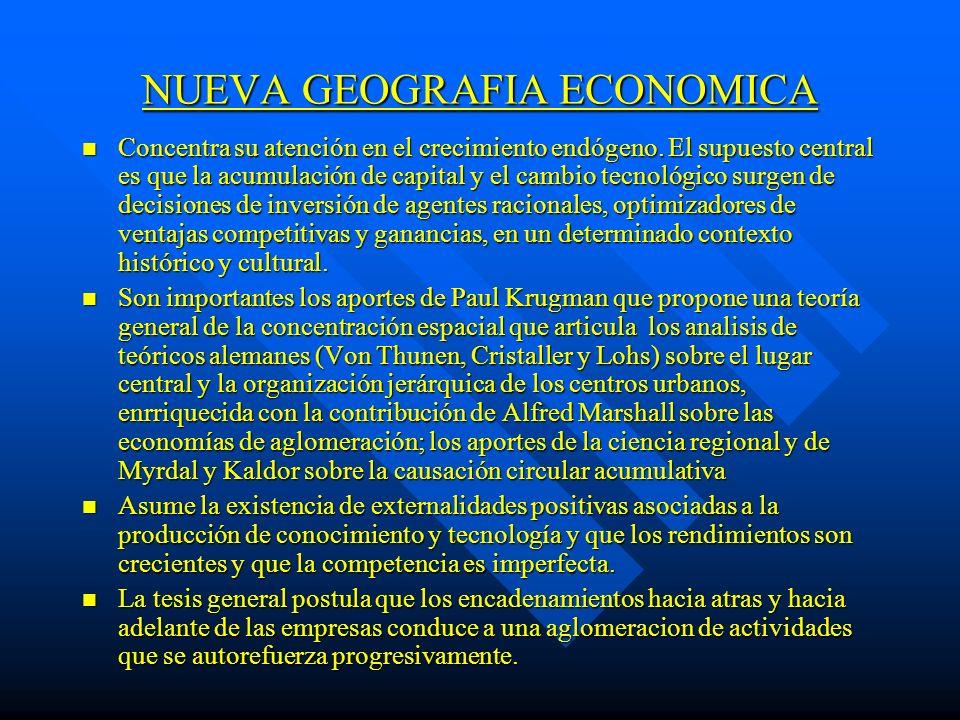 NUEVA GEOGRAFIA ECONOMICA n Concentra su atención en el crecimiento endógeno. El supuesto central es que la acumulación de capital y el cambio tecnoló