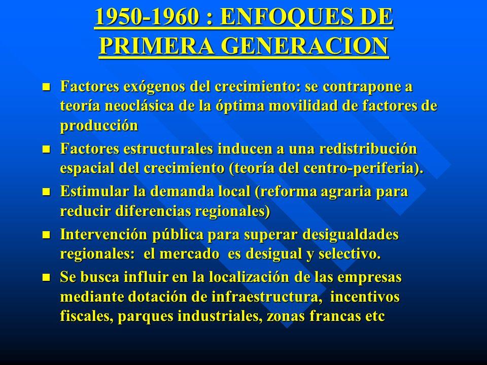 1950-1960 : ENFOQUES DE PRIMERA GENERACION n Factores exógenos del crecimiento: se contrapone a teoría neoclásica de la óptima movilidad de factores d