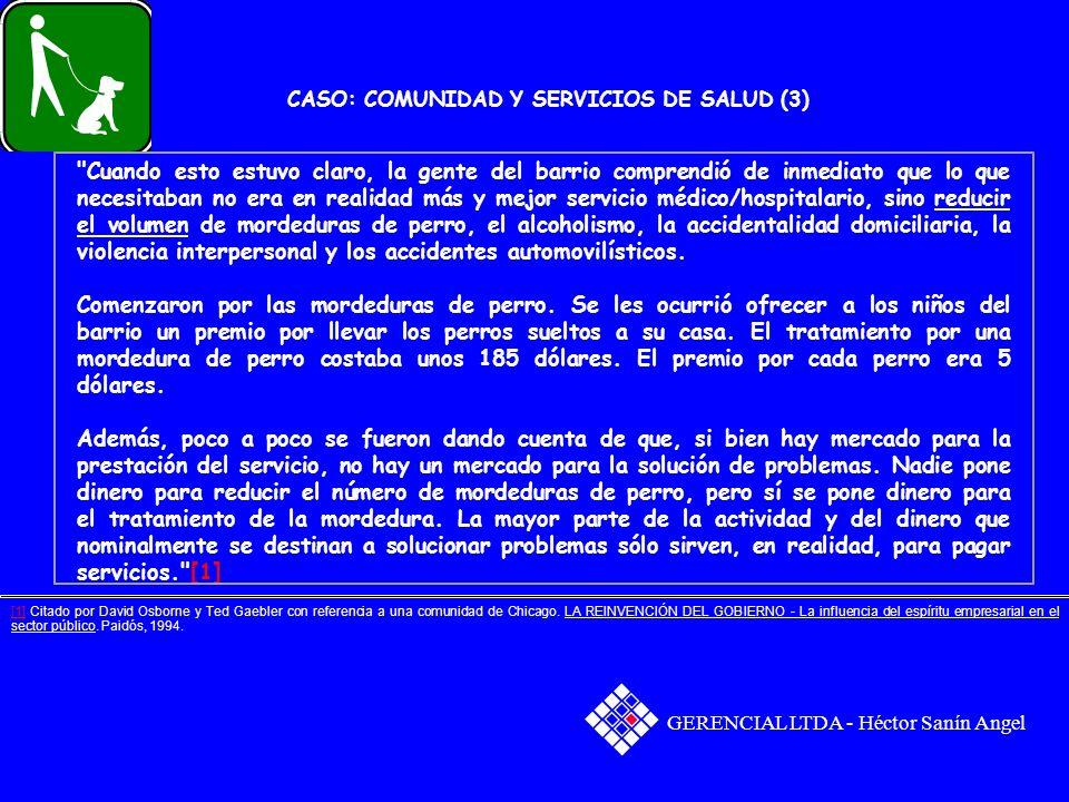 CASO: COMUNIDAD Y SERVICIOS DE SALUD (2) La organización de vecinos comenzó poco a poco a preocuparse no ya por más servicio, sino, en cambio, por la