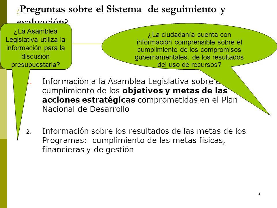 5 ¿ Preguntas sobre el Sistema de seguimiento y evaluación ? 1. Información a la Asamblea Legislativa sobre el cumplimiento de los objetivos y metas d