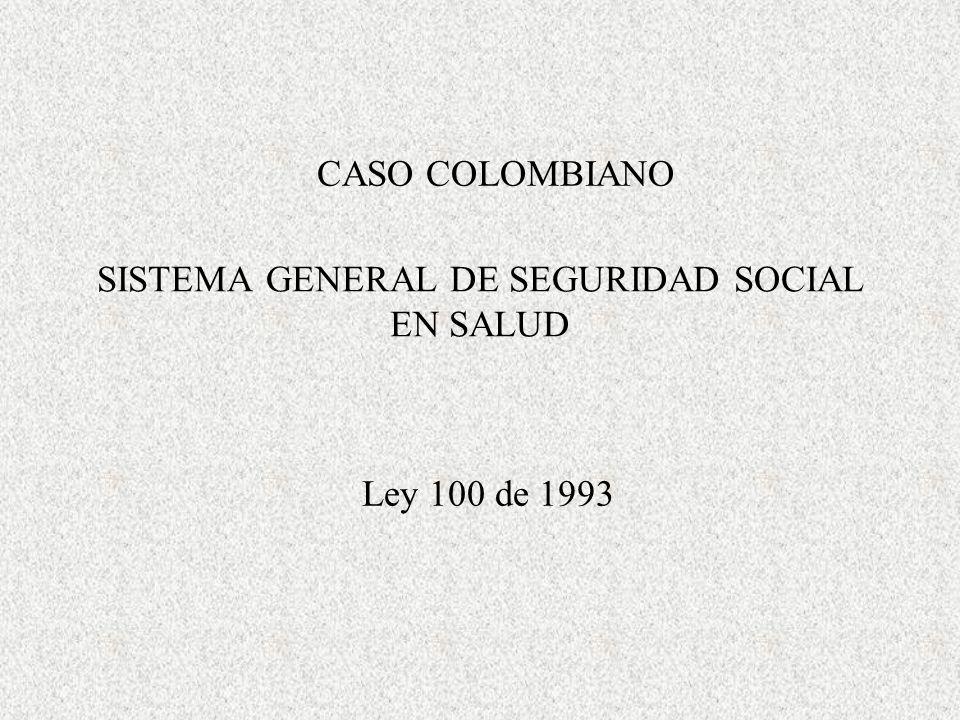 SISTEMA GENERAL DE SEGURIDAD SOCIAL EN SALUD CASO COLOMBIANO Ley 100 de 1993