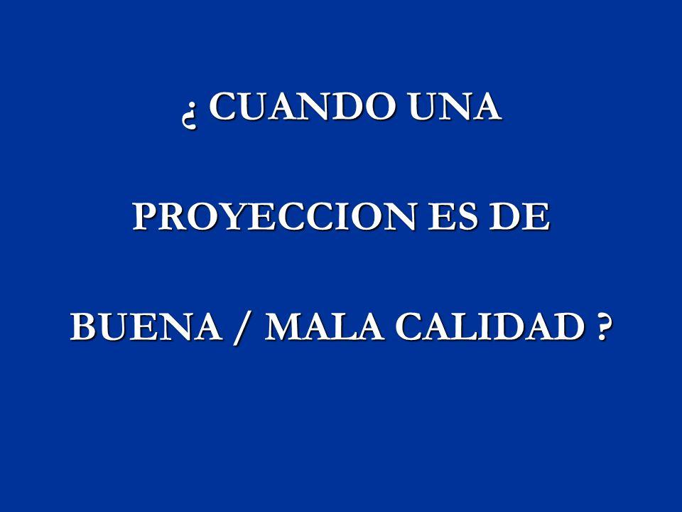 ¿ CUANDO UNA PROYECCION ES DE BUENA / MALA CALIDAD ?