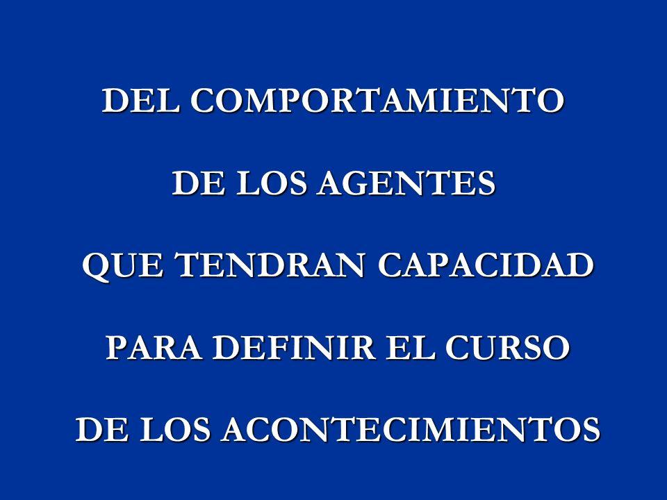 DEL COMPORTAMIENTO DE LOS AGENTES QUE TENDRAN CAPACIDAD QUE TENDRAN CAPACIDAD PARA DEFINIR EL CURSO PARA DEFINIR EL CURSO DE LOS ACONTECIMIENTOS DE LO