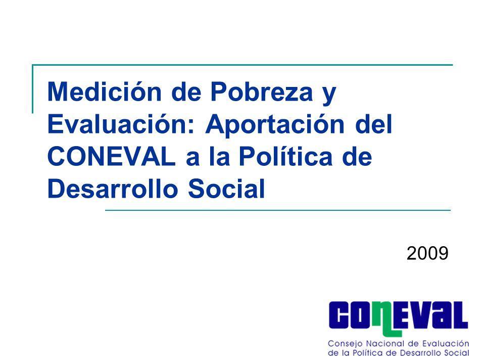 Medición de Pobreza y Evaluación: Aportación del CONEVAL a la Política de Desarrollo Social 2009